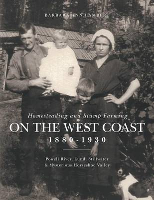 Homesteading and Stump Farming on the West Coast 1880-1930 (Paperback)
