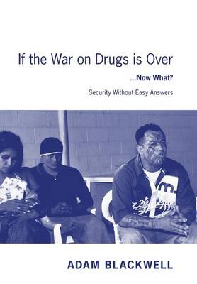 If the War on Drugs Is Over ...Now What ?: Security Without Easy Answers (Hardback)