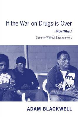 If the War on Drugs Is Over ...Now What ?: Security Without Easy Answers (Paperback)