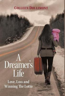 A Dreamer's Life: Love, Loss and Winning the Lotto (Hardback)