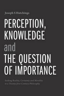 Perception, Knowledge and the Question of Importance (Hardback)