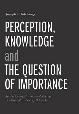 Perception, Knowledge and the Question of Importance (Paperback)