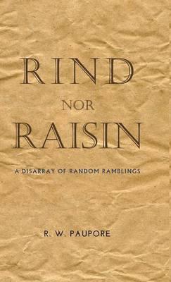 Rind Nor Raisin: A Disarray of Random Ramblings (Hardback)