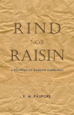Rind Nor Raisin: A Disarray of Random Ramblings (Paperback)