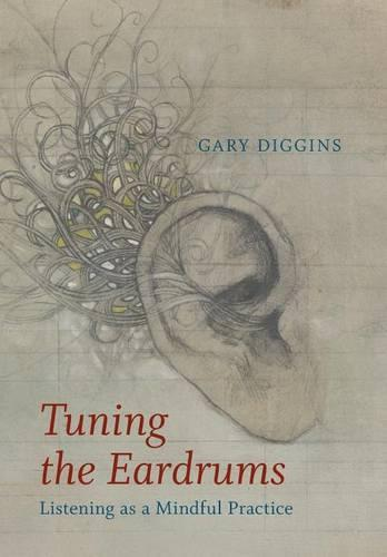 Tuning the Eardrums: Listening as a Mindful Practice (Hardback)