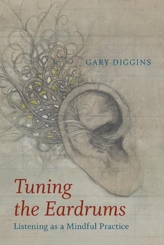 Tuning the Eardrums: Listening as a Mindful Practice (Paperback)