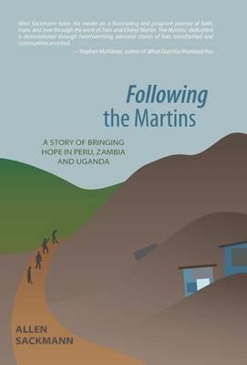 Following the Martins: A Story of Bringing Hope in Peru, Zambia and Uganda (Hardback)