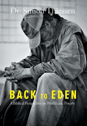 Back to Eden: A Biblical Perspective on Wealth and Poverty (Hardback)