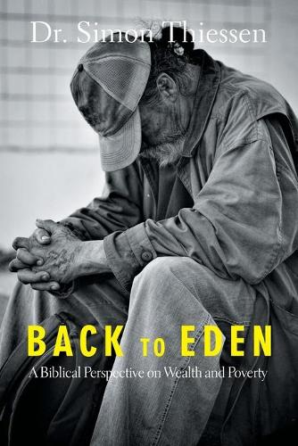 Back to Eden: A Biblical Perspective on Wealth and Poverty (Paperback)