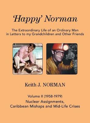 'Happy' Norman, Volume II (1958-1979): Nuclear Assignments, Caribbean Mishaps and Mid-Life Crises - Extraordinary Life of an Ordinary Man in Letters to My Grand (Hardback)