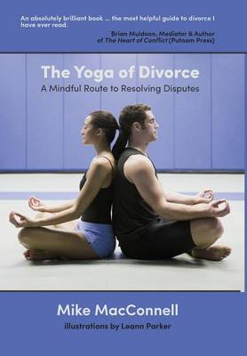 The Yoga of Divorce: A Mindful Route to Resolving Disputes (Hardback)