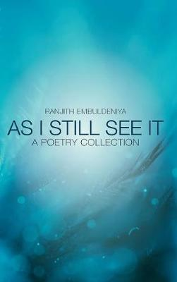 As I Still See It: A Poetry Collection (Hardback)