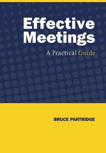 Effective Meetings: A Practical Guide (Hardback)