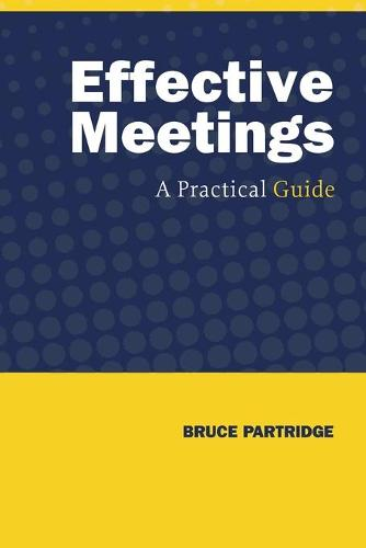 Effective Meetings: A Practical Guide (Paperback)