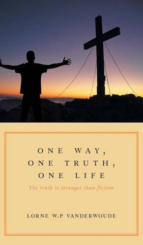 One Way, One Truth, One Life: The Truth Is Stranger Than Fiction (Hardback)