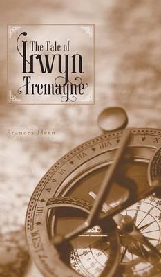 The Tale of Irwyn Tremayne (Hardback)