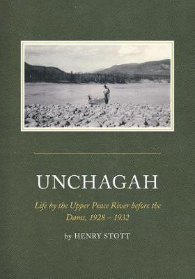 """Unchagah: Life by the Upper Peace River Before the Dams, 1928 - 1932"""" (Paperback)"""