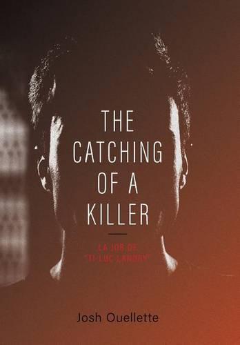 The Catching of a Killer: La Job de Ti-Luc Landry (Hardback)