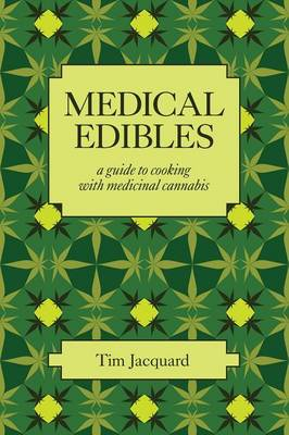 Medical Edibles: A Guide to Cooking with Medicinal Cannabis (Paperback)