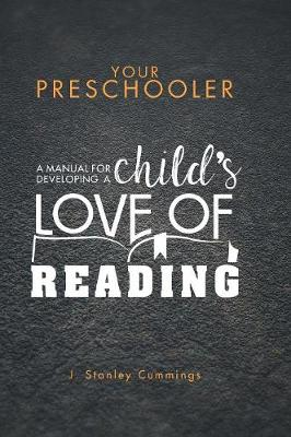 Your Preschooler: A Manual for Developing a Child's Love of Reading (Hardback)