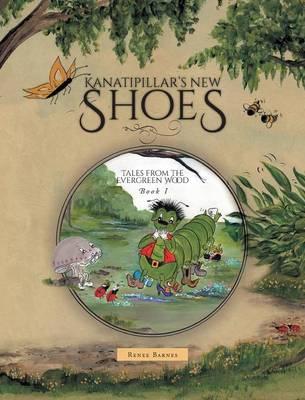 Kanatipillar's New Shoes - Tales from the Evergreen Wood (Hardback)