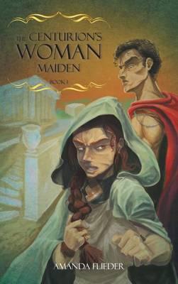 The Centurion's Woman: Maiden (Hardback)