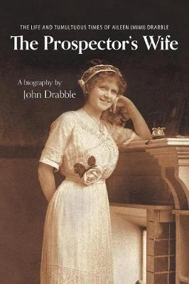 The Prospector's Wife: The Life and Tumultuous Times of Aileen (Mimi) Drabble (Hardback)
