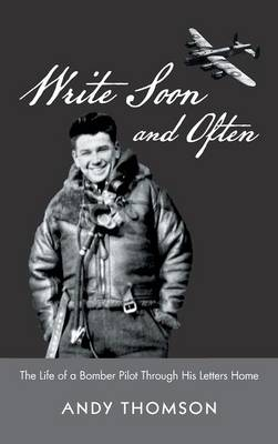 Write Soon and Often: The Life of a Bomber Pilot Through His Letters Home (Hardback)