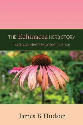 The Echinacea Herb Story: Tradition Meets Modern Science (Paperback)