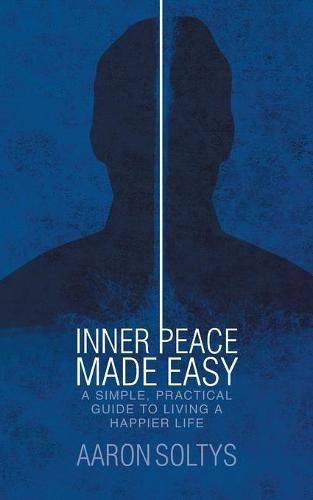 Inner Peace Made Easy: A Simple, Practical Guide to Living a Happier Life (Paperback)