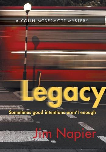 Legacy: Sometimes Good Intentions Aren't Enough (Hardback)