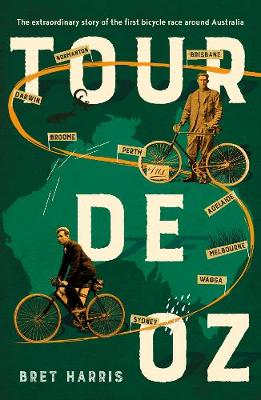 Tour de Oz: The extraordinary story of the first bicycle race around Australia (Paperback)
