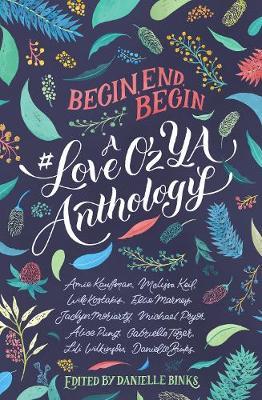 Begin, End, Begin: A #LoveOzYA Anthology - #LoveOzYA 01 (Paperback)