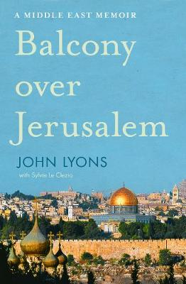 Balcony Over Jerusalem: A Middle East Memoir (Paperback)