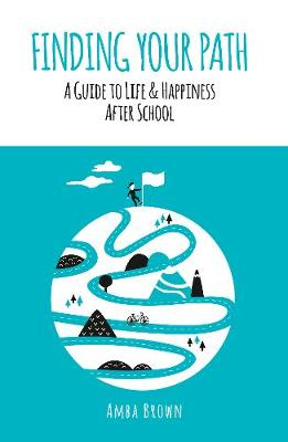 Finding Your Path: A Guide to Life and Happiness After School (Hardback)