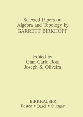 Selected Papers on Algebra and Topology by Garrett Birkhoff - Contemporary Mathematicians (Paperback)