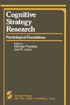 Cognitive Strategy Research: Cognitive Strategy Research Psychological Foundations Part 1 - Springer Series in Cognitive Development (Paperback)