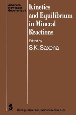 Kinetics and Equilibrium in Mineral Reactions - Advances in Physical Geochemistry 3 (Paperback)