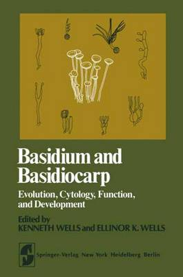 Basidium and Basidiocarp: Evolution, Cytology, Function, and Development - Springer Series in Microbiology (Paperback)
