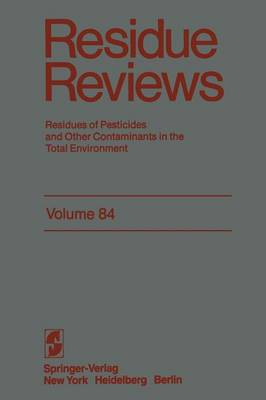 Residue Reviews: Residues of Pesticides and Other Contaminants in the Total Environment - Reviews of Environmental Contamination and Toxicology 84 (Paperback)