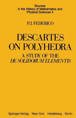 Descartes on Polyhedra: A Study of the De Solidorum Elementis - Sources in the History of Mathematics and Physical Sciences 4 (Paperback)