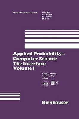 Applied Probability-Computer Science: The Interface Volume 1 - Progress in Computer Science and Applied Logic 2 (Paperback)