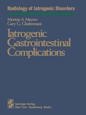 Iatrogenic Gastrointestinal Complications - Radiology of Iatrogenic Disorders (Paperback)