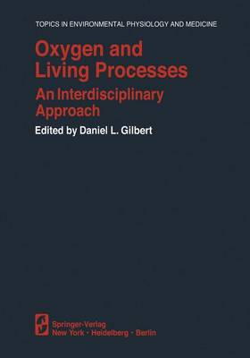 Oxygen and Living Processes: An Interdisciplinary Approach - Topics in Environmental Physiology and Medicine (Paperback)