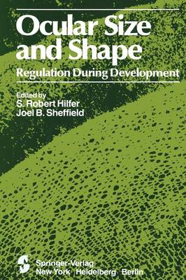 Ocular Size and Shape Regulation During Development - The Cell and Developmental Biology of the Eye (Paperback)