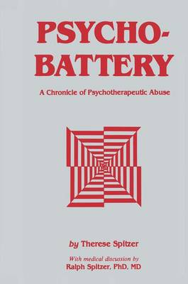 Psychobattery: A Chronicle of Psychotherapeutic Abuse (Paperback)