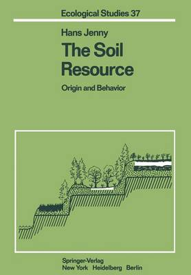 The Soil Resource: Origin and Behavior - Ecological Studies 37 (Paperback)