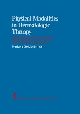 Physical Modalities in Dermatologic Therapy: Radiotherapy, Electrosurgery, Phototherapy, Cryosurgery (Paperback)