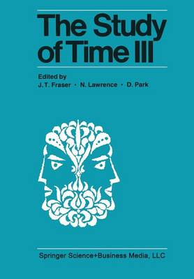 The Study of Time III: Proceedings of the Third Conference of the International Society for the Study of Time Alpbach-Austria (Paperback)