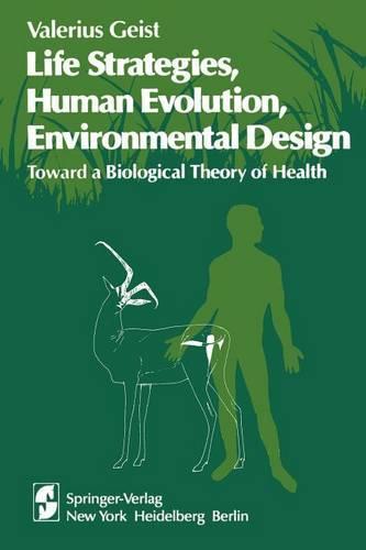 Life Strategies, Human Evolution, Environmental Design: Toward a Biological Theory of Health (Paperback)